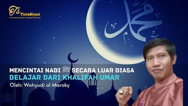 Mencintai Nabi ﷺ secara Luar Biasa Belajar dari Khalifah Umar