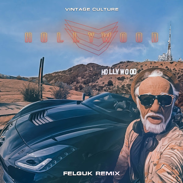 Hollywood (Felguk Remix) – Vintage Culture & Felguk
