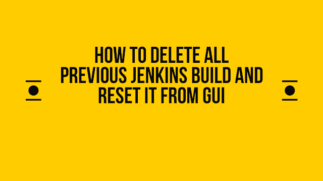 How to delete all previous Jenkins build and reset it from GUI