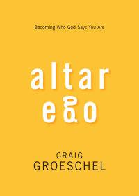 Altar Ego By Craig Groeschel
