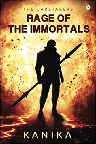 Rage of the Immortals: The CareTakers By Kanika Book Review