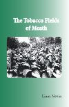 The Tobacco Fields of Meath by Liam Nevin. Published by The Manuscript Publisher.