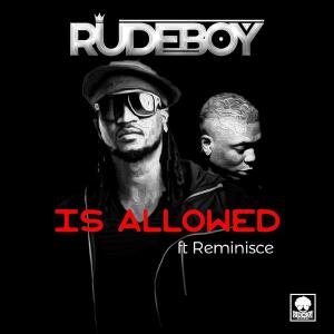 Dawnlard music Rudeboy ft. Reminisce - Is Allowed