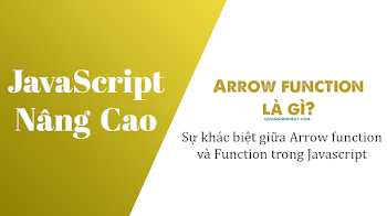 Arrow function là gì? Sự khác biệt giữa Arrow function và Function trong Javascript