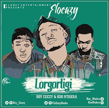 MUSIC: FloEazy @FloEazyRocks - LORGORLIGI Ft. Koo Ntakra x Ceezy