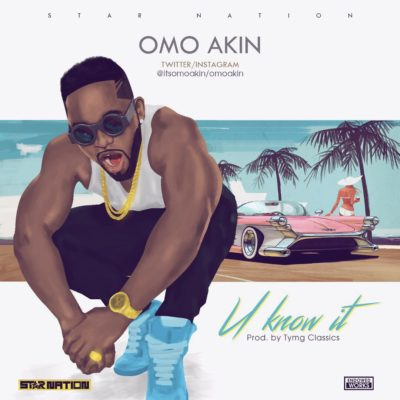 [Music] Omo Akin - U Know It