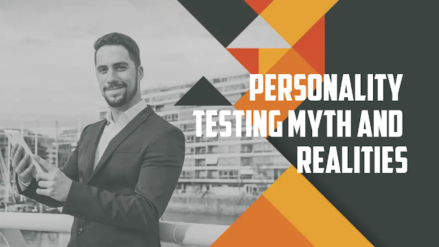 Personality Testing - Myth and Realities