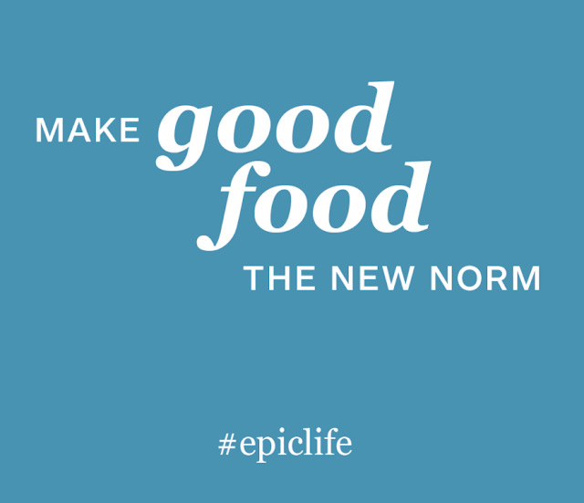 Graphic that says Make Good Food the New Norm. #EpicLife