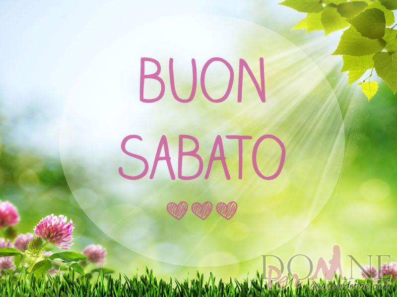 Buon sabato e buon week end perdonne for Frasi buon sabato