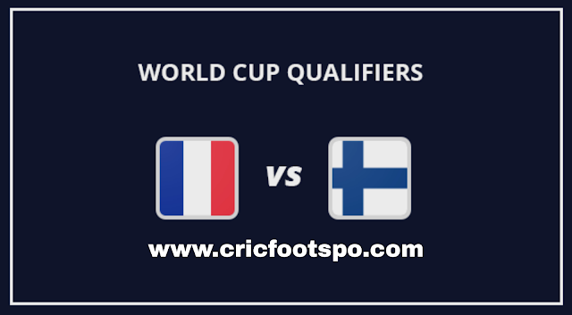 World Cup Qualifiers: France Vs Finland Live Stream Online  Free Match Preview and Lineup