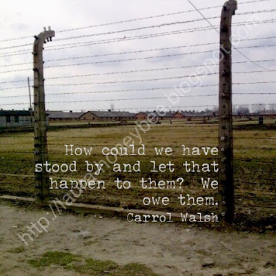 How could we have stood by and let that happen to them? We owe them. - Carrol Walsh Auschwitz http://laura-honeybee.blogspot.com/2016/01/why-wear-star-of-david.html
