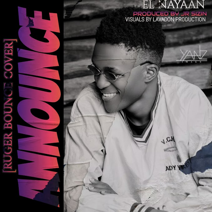 [Mp3 + Mp4] El Nayaan - Announce (Ruger Bounce Cover)