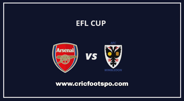 EFL Cup: Arsenal Vs AFC Wimbledon Live Stream  Online  Free Match Preview and Lineup