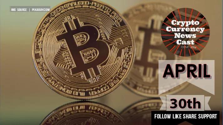 Crypto News Cast April 30th 2021 ?