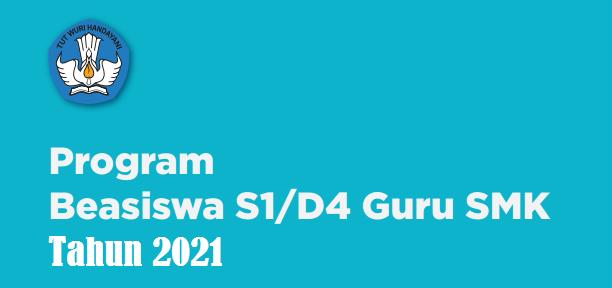 Program Beasiswa S1/D4 Guru SMK Tahun 2021