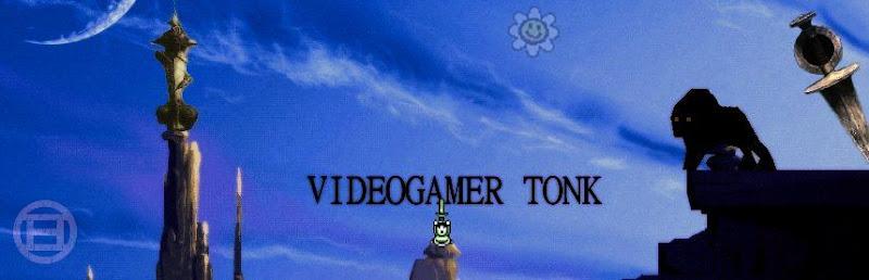 VIDEOGAMER TONK