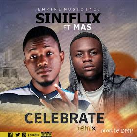 MUSIC: Siniflix Ft  Mas - Celebrate Remix (Prod  by DMP