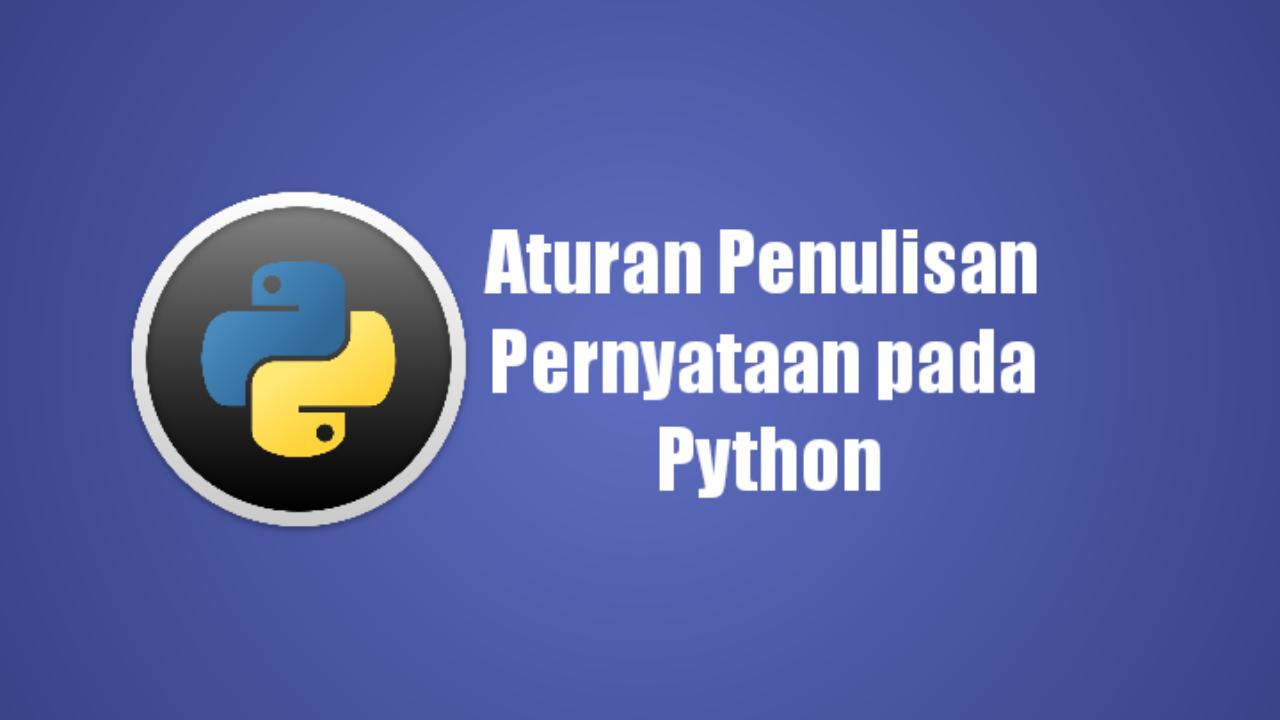 Aturan Penulisan Pernyataan pada Python