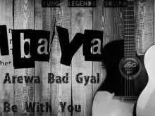 [Music]: Ibaya – Arewa Bad Girl + Be With You