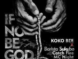 [Music]: Koko Bee – If No Be God