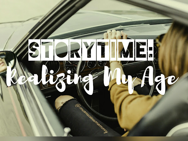 Storytime: Realizing My Age