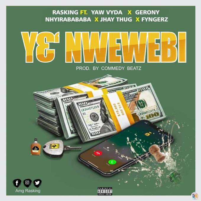 Rasking Ft. Yaw Vyda x Gerony x Nhyirabababa x Jhay Thug x Fyngerz  - Y3' Nwewebi [Prod. by Commedy Beatz] Mtnmusicgh