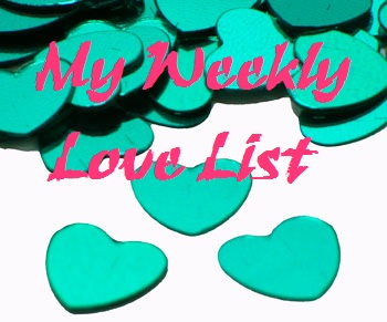 My Weekly Love List