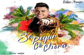 Baixar Se Pegar Cê Chora MP3 – Felipe Araújo