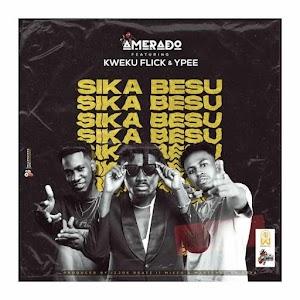 Audio- Amirado - Sika ft Kweku flick & YPee ( prod.by Is Joe Beatz )
