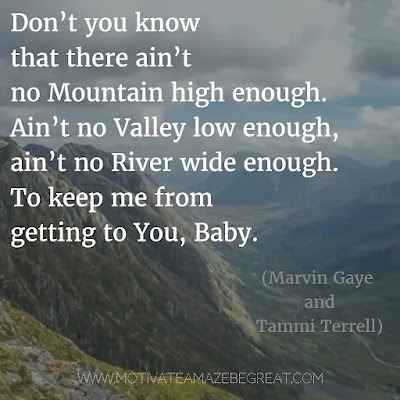 """Featured in our Most Inspirational Song Lines and Lyrics Ever: Marvin Gaye & Tammi Terrell """"Ain't No Mountain High Enough"""" song lyrics."""