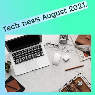 Tech news August 2021.