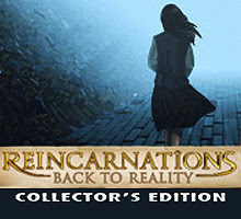 Reincarnations: Back to Reality: Collector's Edition