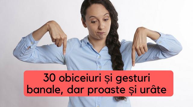 30 OBICEIURI ȘI GESTURI (în public) banale, dar PROASTE ȘI URÂTE