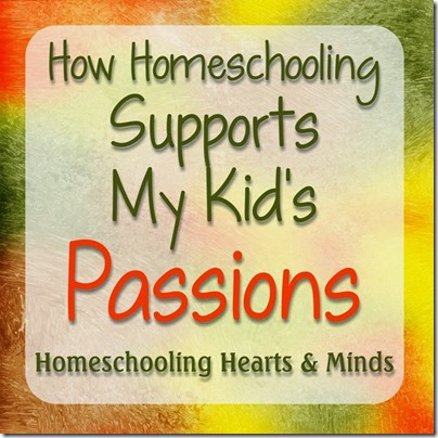 homeschooling supports my kids passions