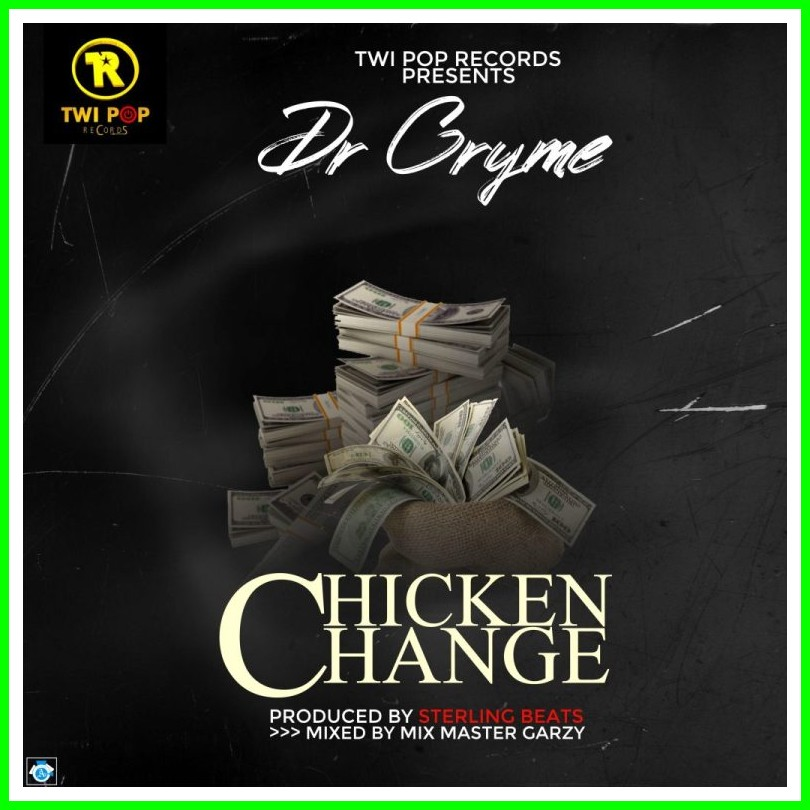 Dr Cryme – Chicken Change (Produced by Sterling Beatz) Mp3-BrytGh.Com