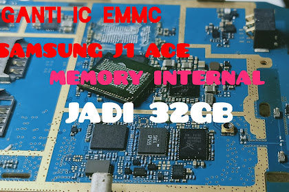 Cara Ganti IC EMMC  Samsung J1 Ace Upgrade 32Gb