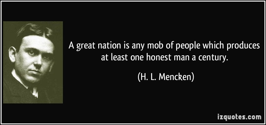 [quote-a-great-nation-is-any-mob-of-people-which-produces-at-least-one-honest-man-a-century-h-l-mencken-373157%5B3%5D]