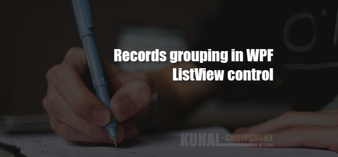How to group records in a WPF ListView control (www.kunal-chowdhury.com)