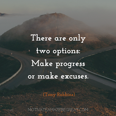 "Quotes About Work Ethic: ""There are only two options: Make progress or make excuses."" - Tony Robbins"