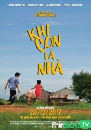 Phim Khi Con Là Nhà - Khi Con La Nha (2017)