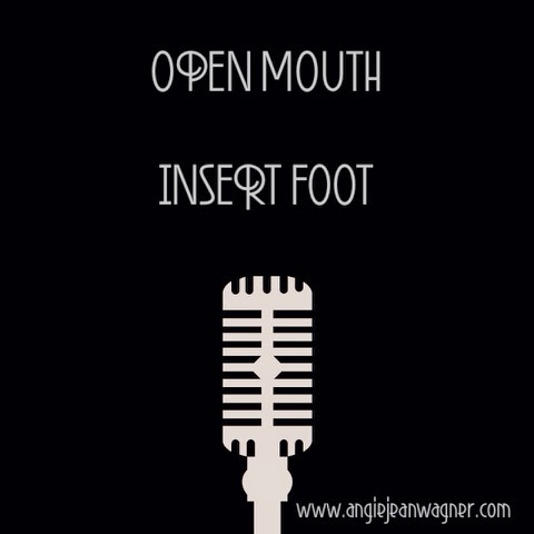 Open mouth, insert foot. Angie Wagner