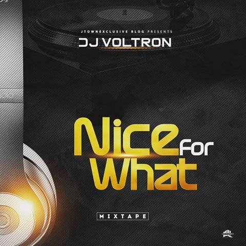 "Mixtape: JTOWNEXCLUSIVE BLOG ""Nice For What"" Mixtape - Hosted By DJ Voltron"