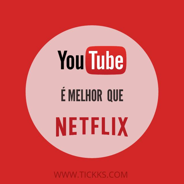 YouTube é melhor que Netflix