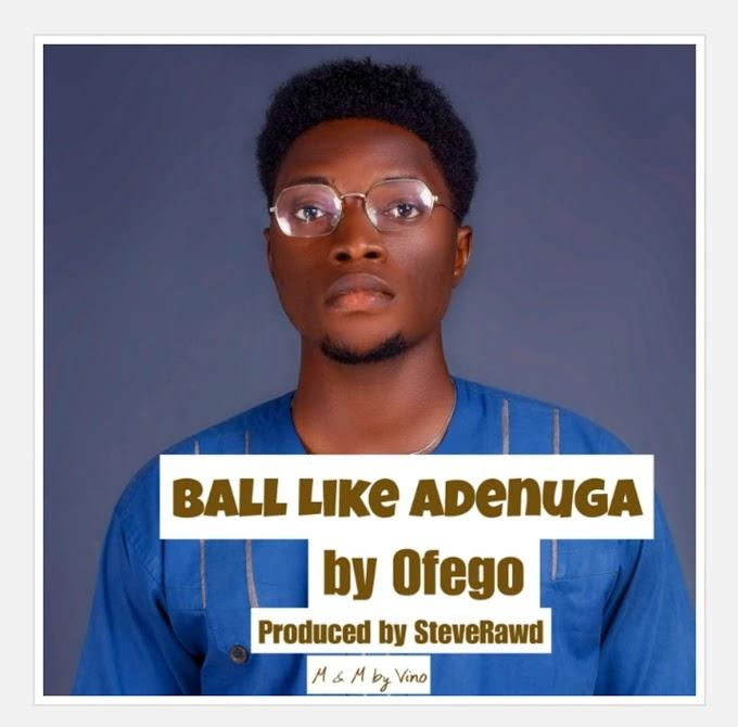 Ofego - Ball Like Adenuga
