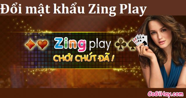 Đổi mật khẩu Zing Play – Hướng dẫn đổi pass Zing