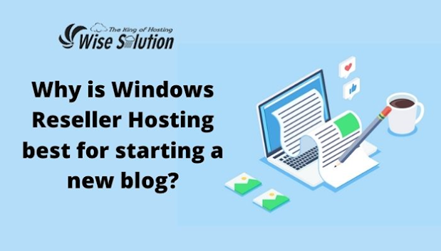 Why is Windows Reseller Hosting Best for Starting a new Blog?