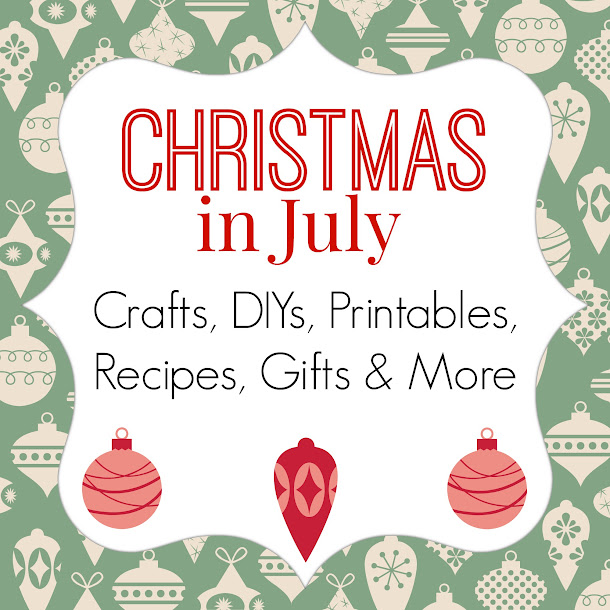 Christmas in July - Crafts, DIYs, Printables, Recipes, Gifts & More