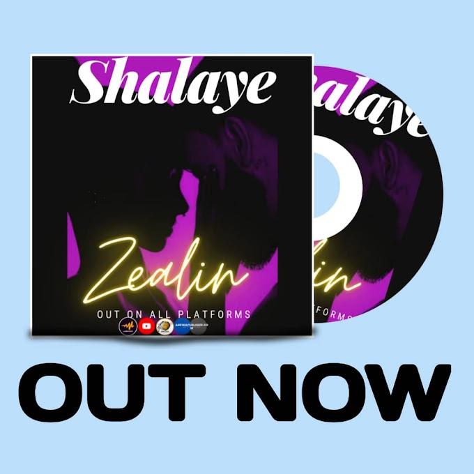 [MUSIC] ZEALIN - SHALAYE (Prod by Blaq Ridim)