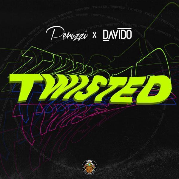 [Music] Peruzzi – Twisted Ft. Davido (Prod. Fresh) | @iam_Davido , @Peruzzi_vibeS