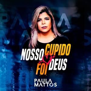 Paula Mattos - Nosso Cupido Foi Deus